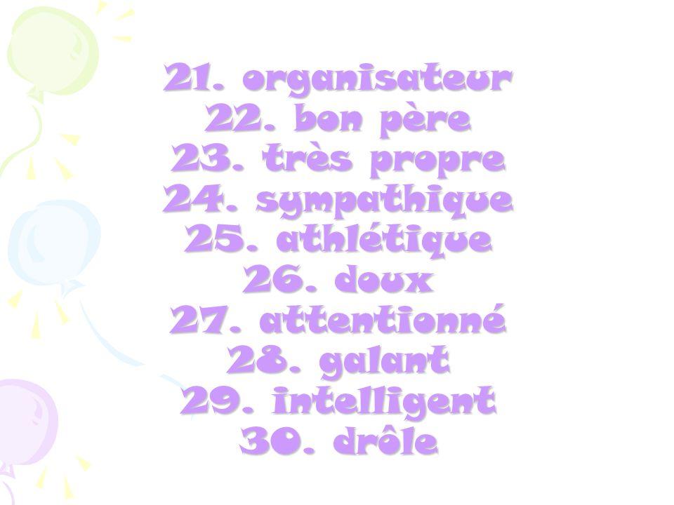 21. organisateur 22. bon père 23. très propre 24. sympathique 25