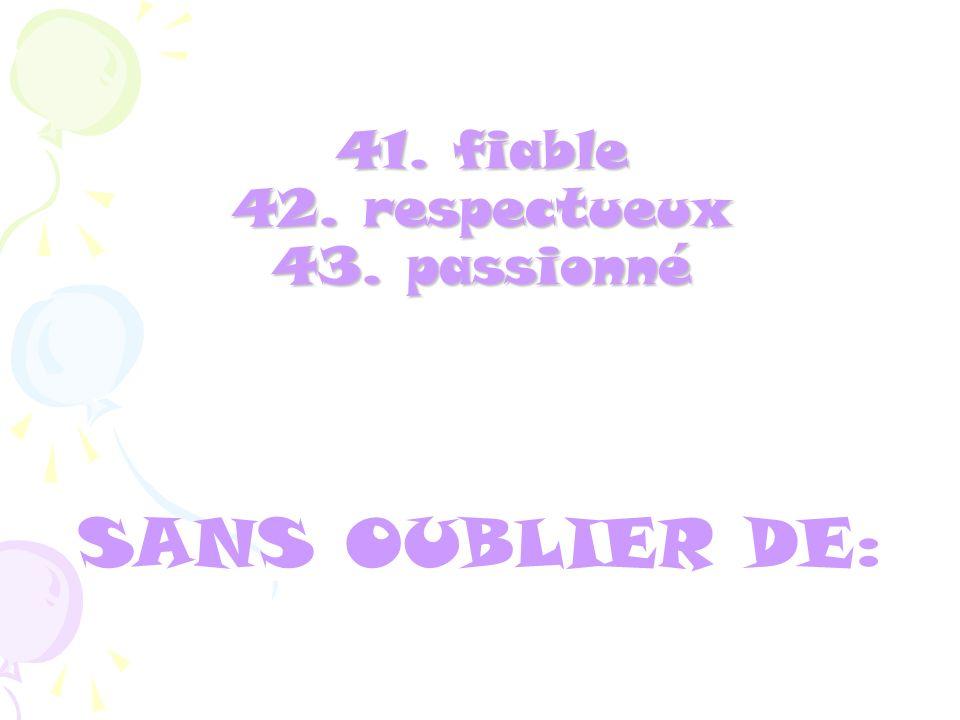41. fiable 42. respectueux 43. passionné
