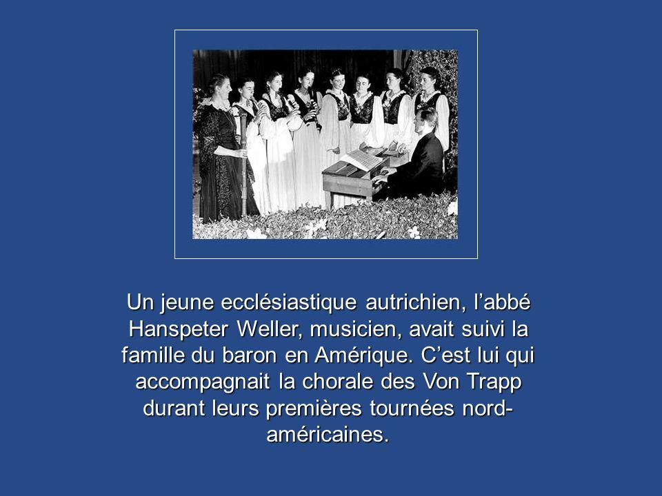 Un jeune ecclésiastique autrichien, l'abbé Hanspeter Weller, musicien, avait suivi la famille du baron en Amérique.