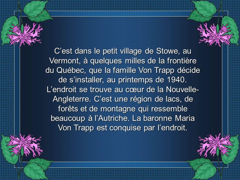 C'est dans le petit village de Stowe, au Vermont, à quelques milles de la frontière du Québec, que la famille Von Trapp décide de s'installer, au printemps de 1940.