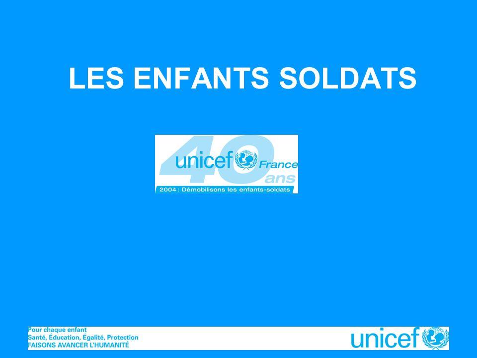 LES ENFANTS SOLDATS Unicef France – Février 2004