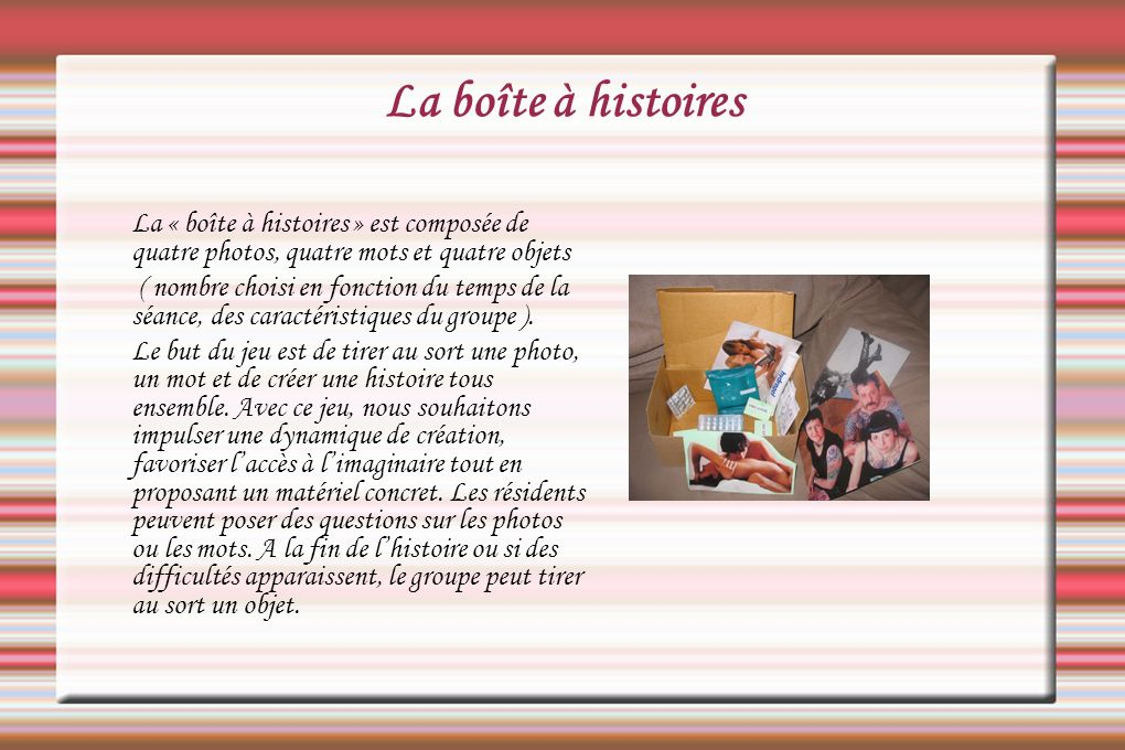 La boîte à histoires La « boîte à histoires » est composée de quatre photos, quatre mots et quatre objets.