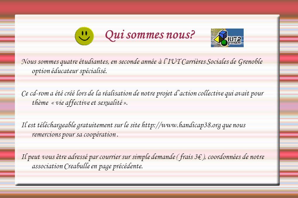 Qui sommes nous Nous sommes quatre étudiantes, en seconde année à l'IUT Carrières Sociales de Grenoble option éducateur spécialisé.