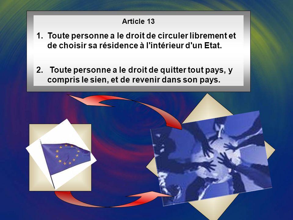 Article 13 Toute personne a le droit de circuler librement et de choisir sa résidence à l intérieur d un Etat.