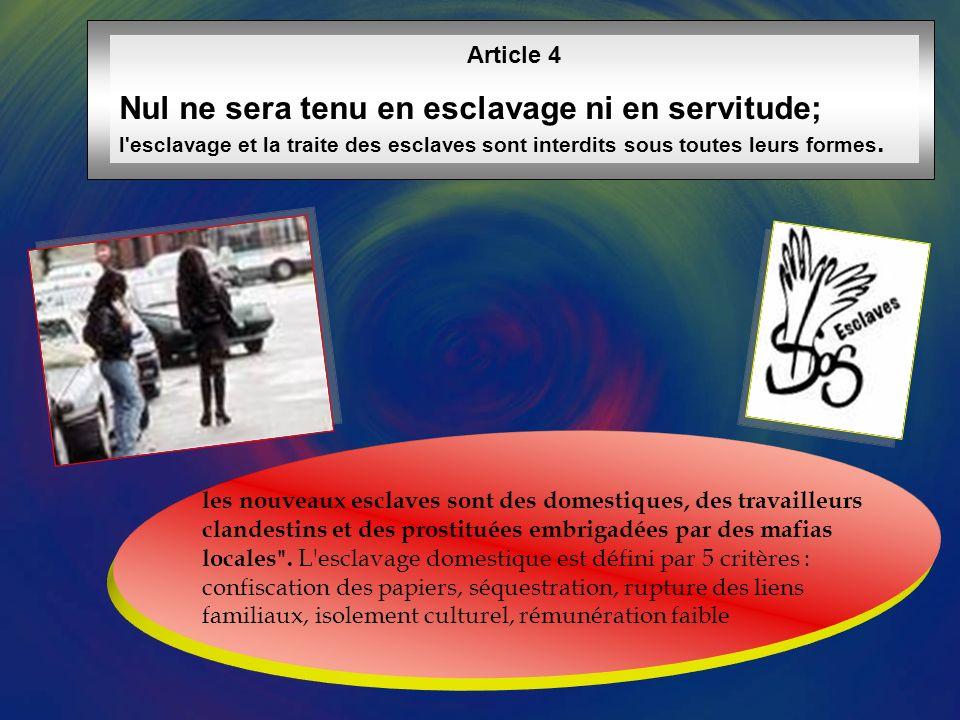 Article 4 Nul ne sera tenu en esclavage ni en servitude; l esclavage et la traite des esclaves sont interdits sous toutes leurs formes.