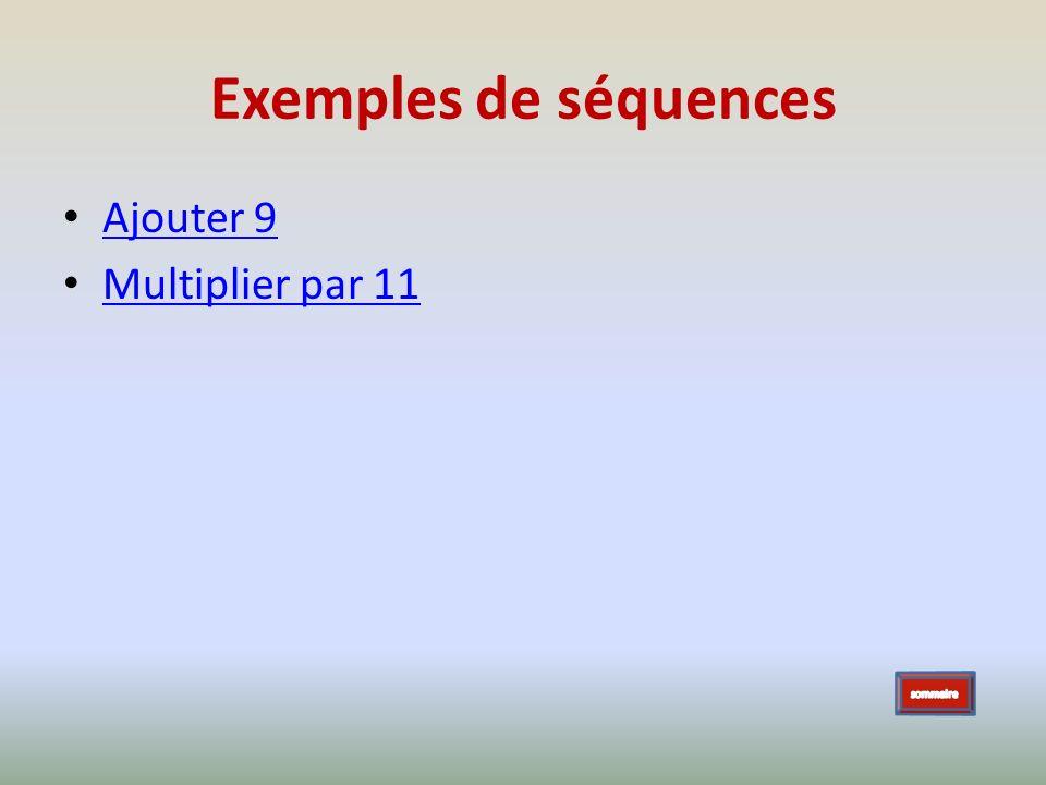 Exemples de séquences Ajouter 9 Multiplier par 11 sommaire