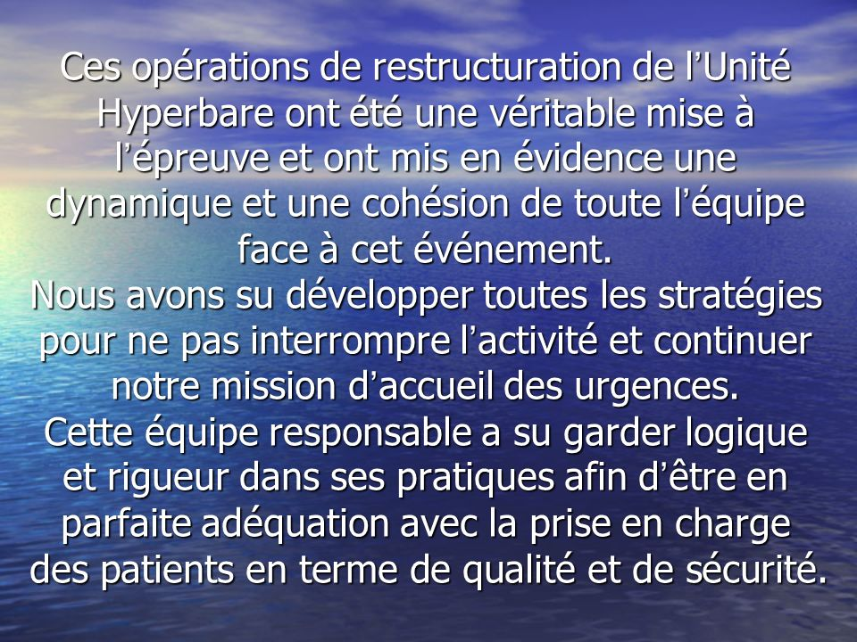 Ces opérations de restructuration de l'Unité Hyperbare ont été une véritable mise à l'épreuve et ont mis en évidence une dynamique et une cohésion de toute l'équipe face à cet événement.
