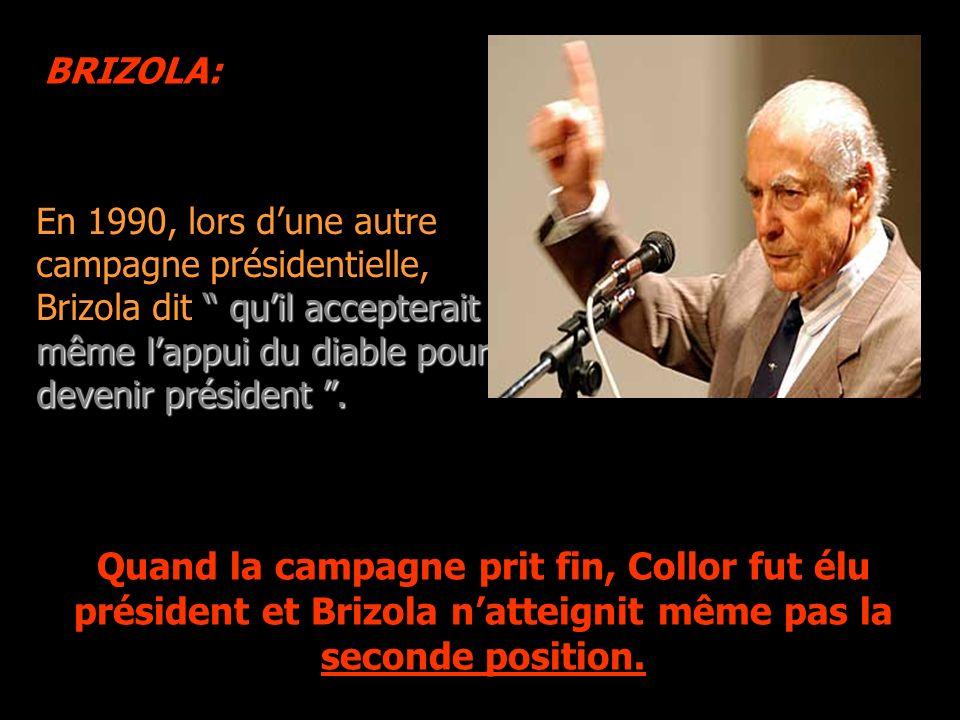 BRIZOLA: En 1990, lors d'une autre campagne présidentielle, Brizola dit qu'il accepterait même l'appui du diable pour devenir président .