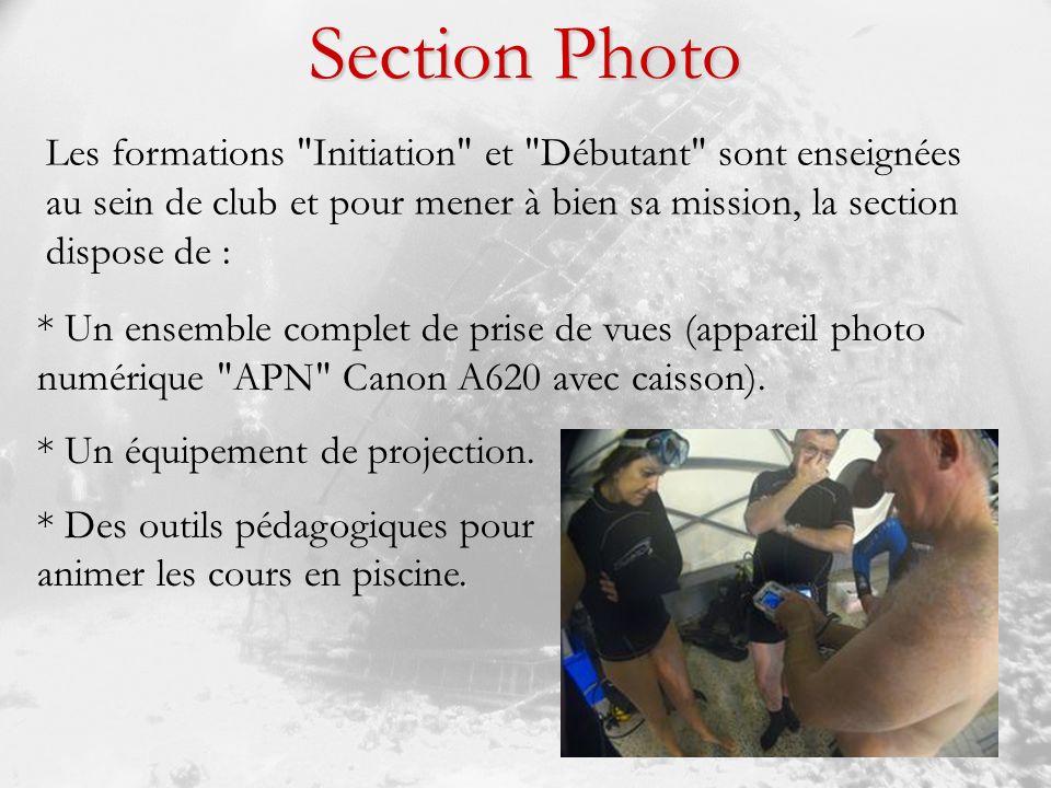 Section Photo Les formations Initiation et Débutant sont enseignées au sein de club et pour mener à bien sa mission, la section dispose de :