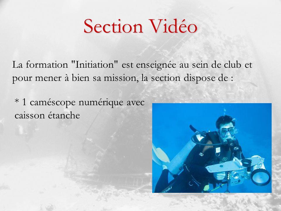 Section Vidéo La formation Initiation est enseignée au sein de club et pour mener à bien sa mission, la section dispose de :