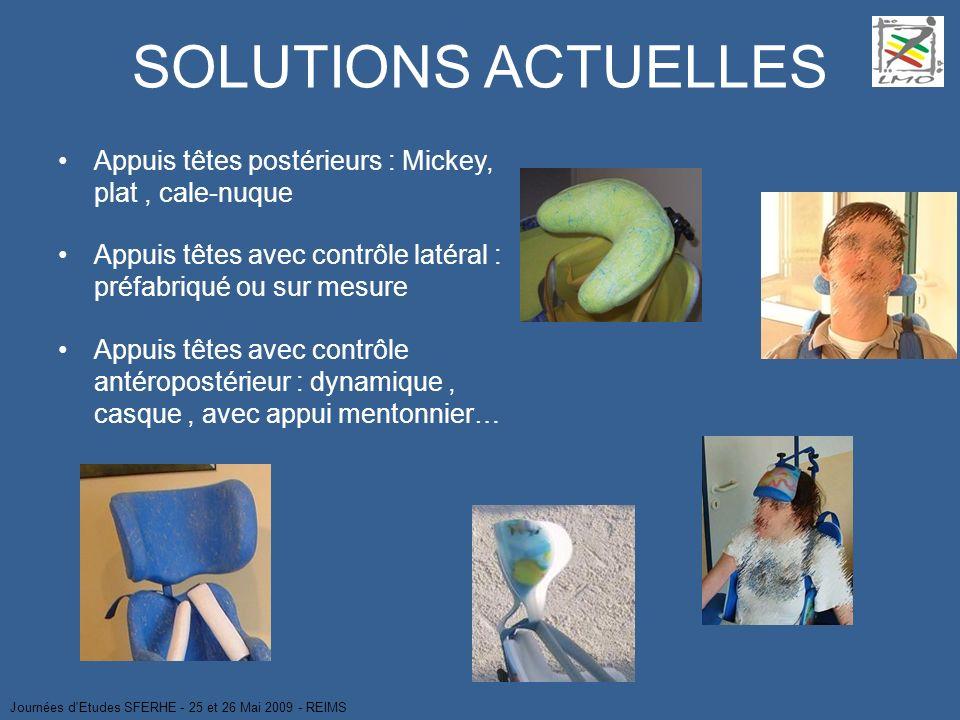 SOLUTIONS ACTUELLESAppuis têtes postérieurs : Mickey, plat , cale-nuque. Appuis têtes avec contrôle latéral : préfabriqué ou sur mesure.