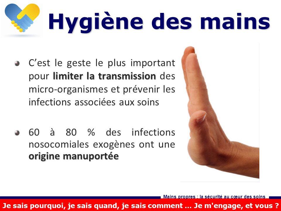Hygiène des mains C'est le geste le plus important pour limiter la transmission des micro-organismes et prévenir les infections associées aux soins.