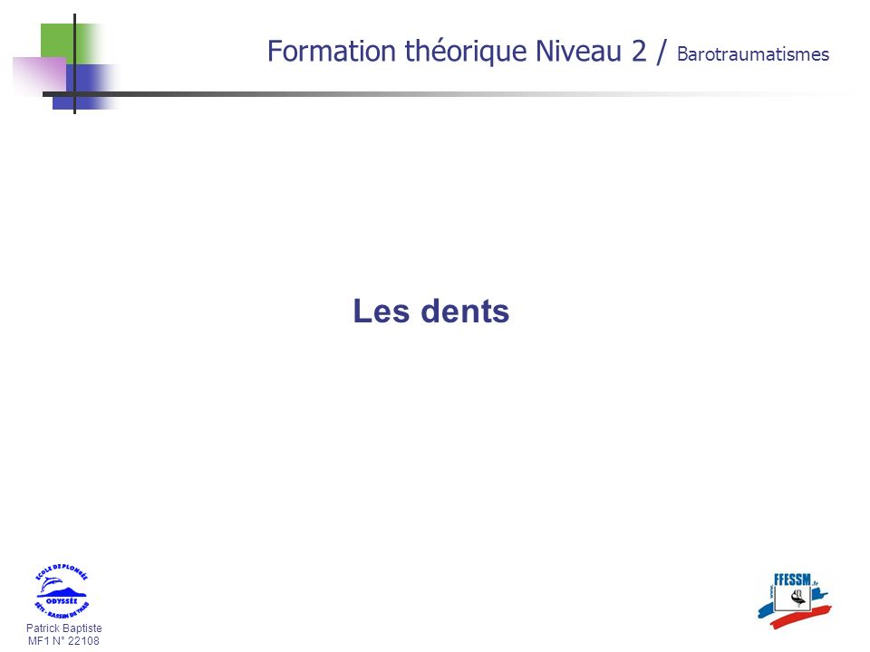 Les dents Formation théorique Niveau 2 / Barotraumatismes * 16/07/96 *