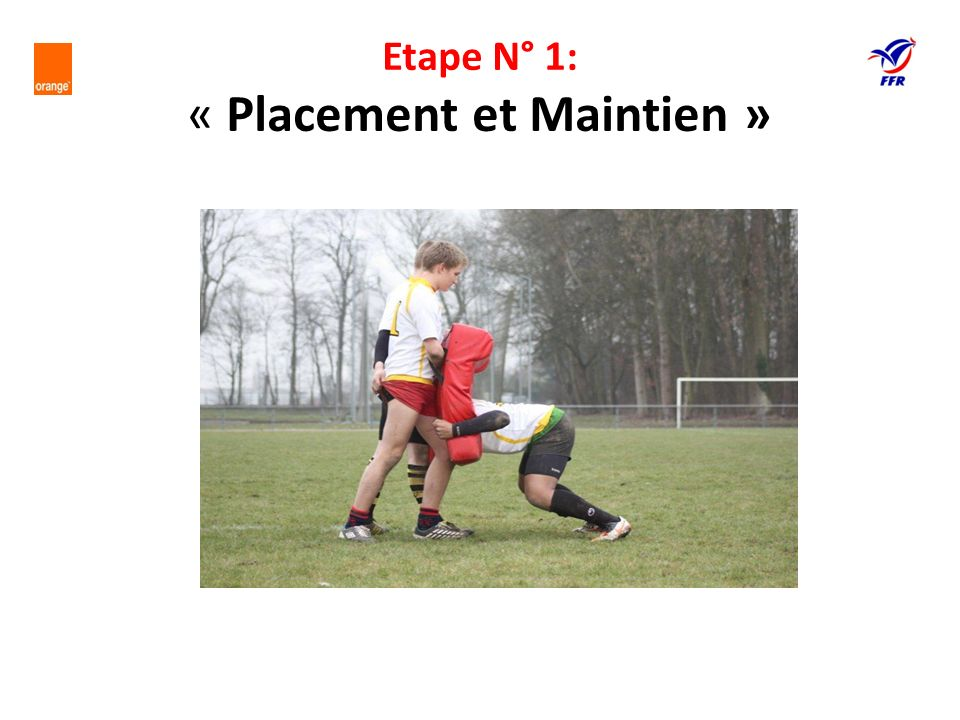 Etape N° 1: « Placement et Maintien »