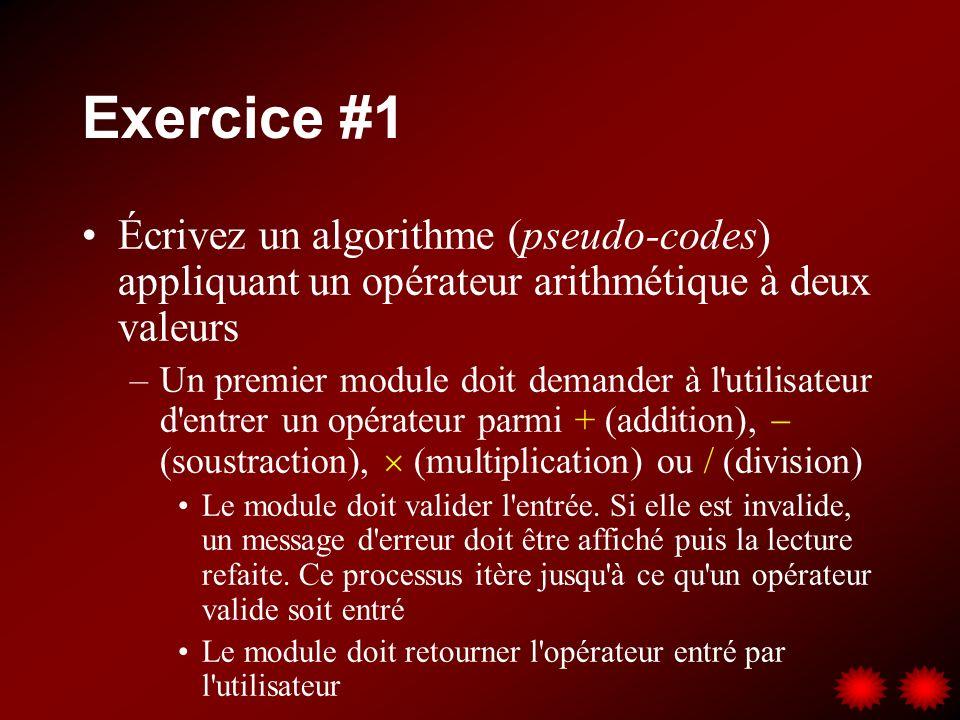 Exercice #1 Écrivez un algorithme (pseudo-codes) appliquant un opérateur arithmétique à deux valeurs.