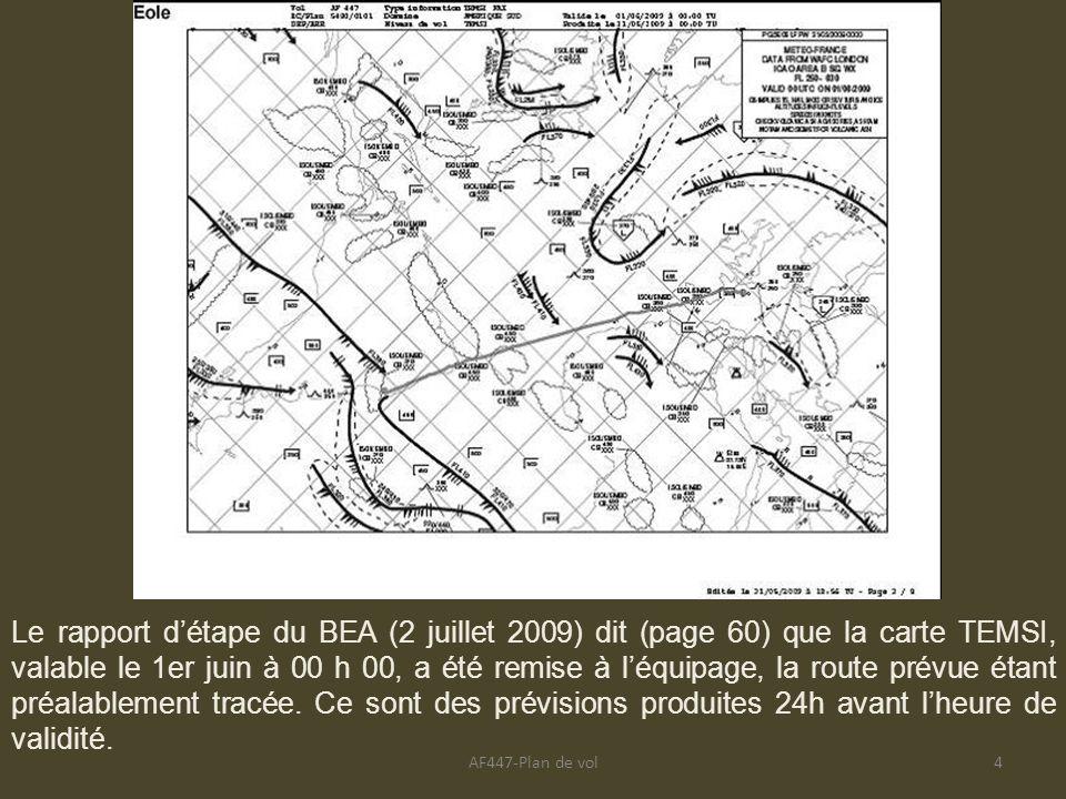 Le rapport d'étape du BEA (2 juillet 2009) dit (page 60) que la carte TEMSI, valable le 1er juin à 00 h 00, a été remise à l'équipage, la route prévue étant préalablement tracée. Ce sont des prévisions produites 24h avant l'heure de validité.