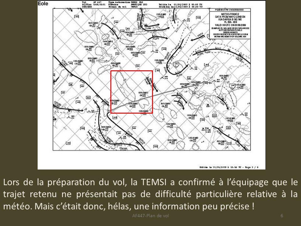 Lors de la préparation du vol, la TEMSI a confirmé à l'équipage que le trajet retenu ne présentait pas de difficulté particulière relative à la météo. Mais c'était donc, hélas, une information peu précise !