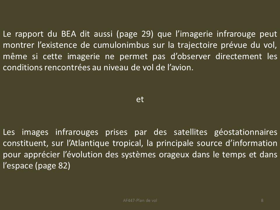 Le rapport du BEA dit aussi (page 29) que l'imagerie infrarouge peut montrer l'existence de cumulonimbus sur la trajectoire prévue du vol, même si cette imagerie ne permet pas d'observer directement les conditions rencontrées au niveau de vol de l'avion.