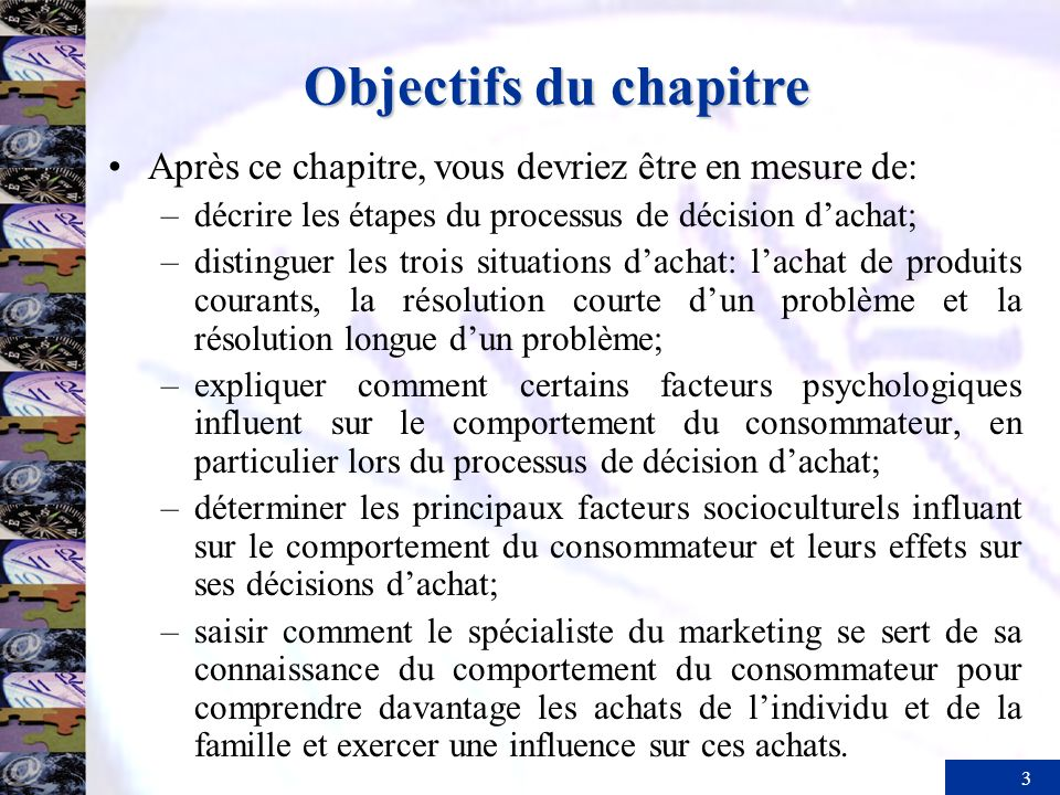 Objectifs du chapitre Après ce chapitre, vous devriez être en mesure de: décrire les étapes du processus de décision d'achat;