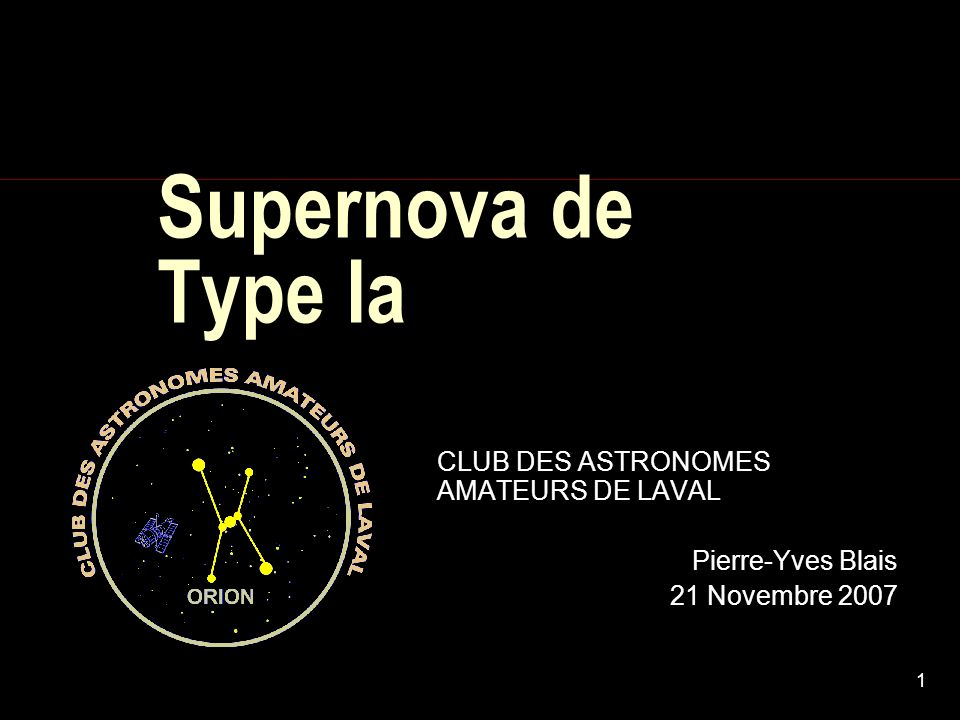 Supernova de Type Ia CLUB DES ASTRONOMES AMATEURS DE LAVAL