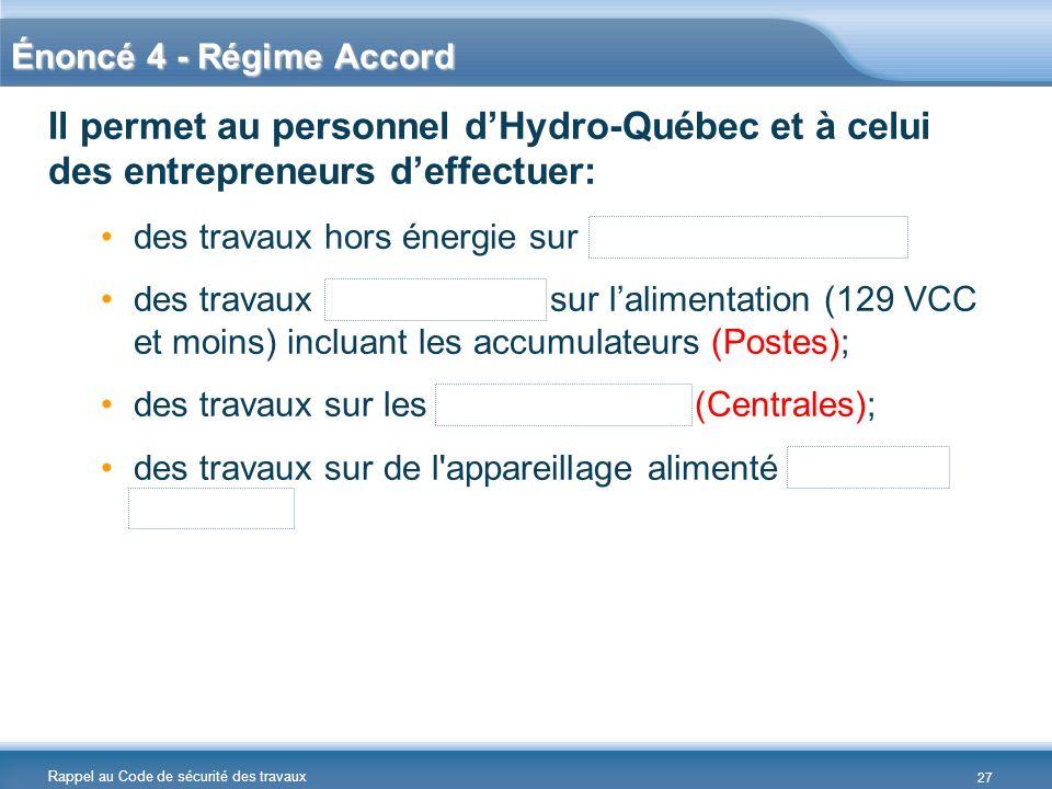 Énoncé 4 - Régime Accord Il permet au personnel d'Hydro-Québec et à celui des entrepreneurs d'effectuer: