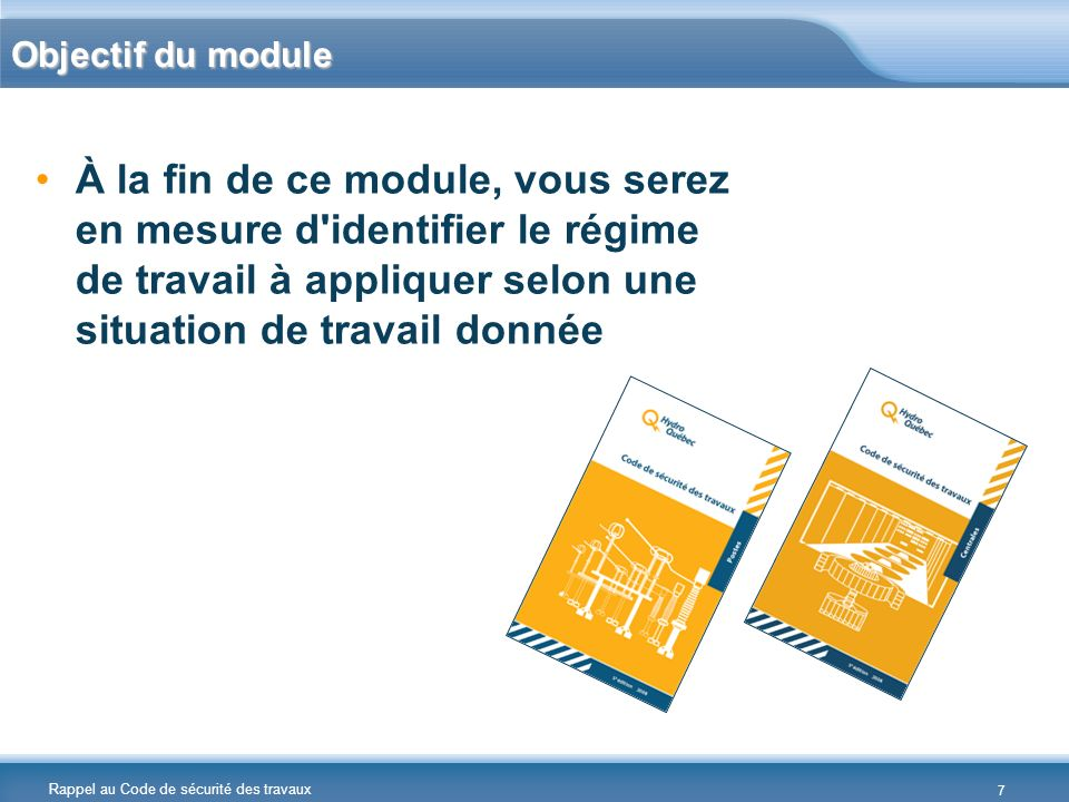 Objectif du module À la fin de ce module, vous serez en mesure d identifier le régime de travail à appliquer selon une situation de travail donnée.