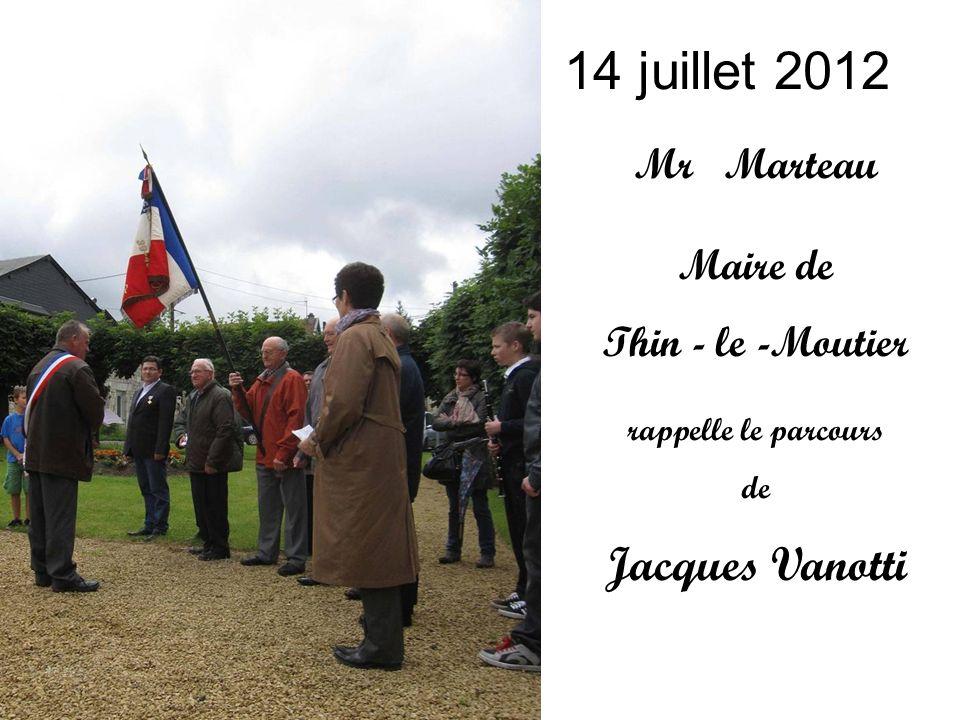 14 juillet 2012 Jacques Vanotti Mr Marteau Maire de Thin - le -Moutier