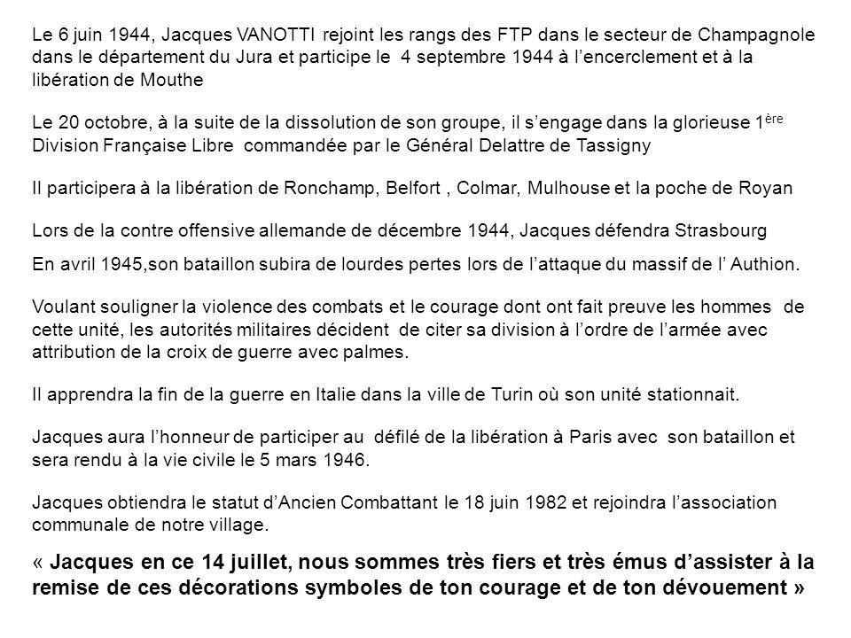 Le 6 juin 1944, Jacques VANOTTI rejoint les rangs des FTP dans le secteur de Champagnole dans le département du Jura et participe le 4 septembre 1944 à l'encerclement et à la libération de Mouthe