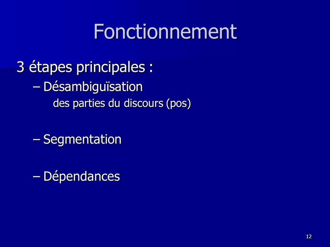 Fonctionnement 3 étapes principales : Désambiguïsation Segmentation