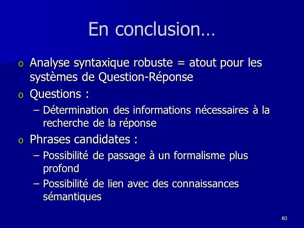 En conclusion… Analyse syntaxique robuste = atout pour les systèmes de Question-Réponse. Questions :