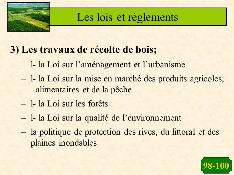 Les lois et règlements 3) Les travaux de récolte de bois;