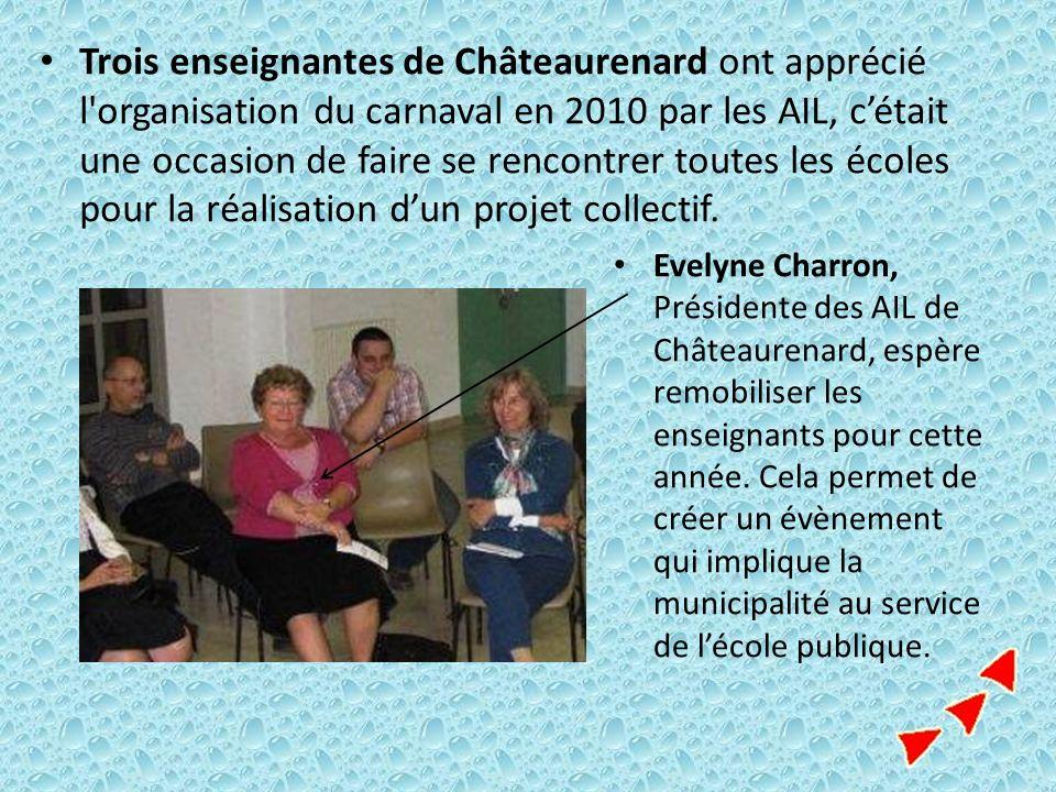 Trois enseignantes de Châteaurenard ont apprécié l organisation du carnaval en 2010 par les AIL, c'était une occasion de faire se rencontrer toutes les écoles pour la réalisation d'un projet collectif.