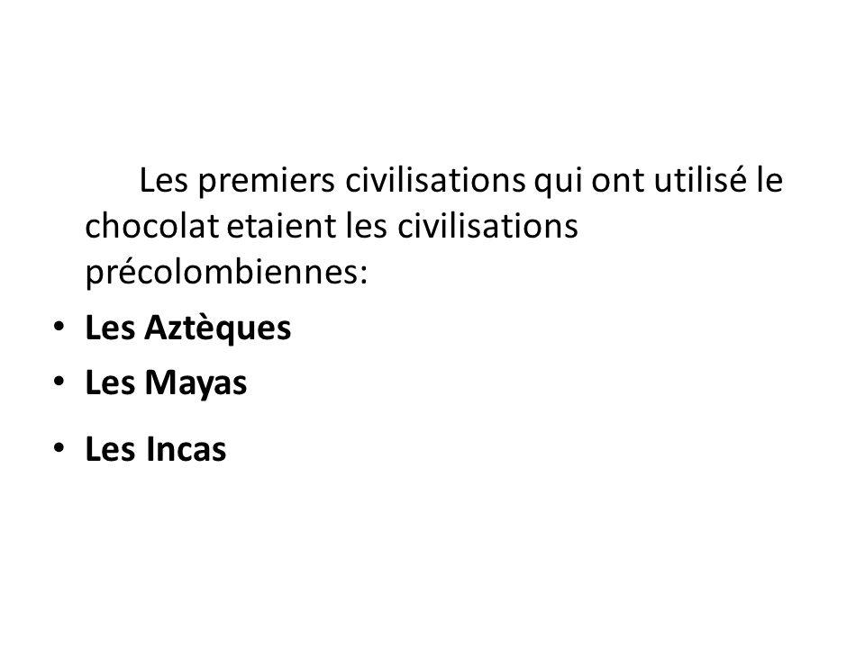 Les premiers civilisations qui ont utilisé le chocolat etaient les civilisations précolombiennes: