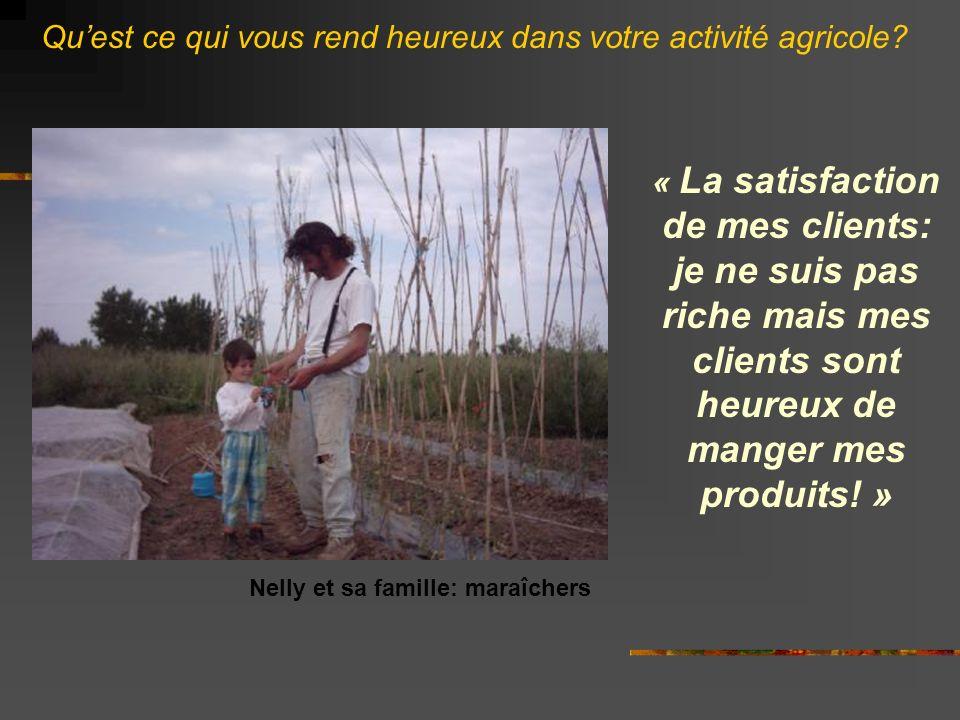Qu'est ce qui vous rend heureux dans votre activité agricole
