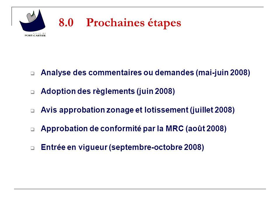 8.0 Prochaines étapes Analyse des commentaires ou demandes (mai-juin 2008) Adoption des règlements (juin 2008)