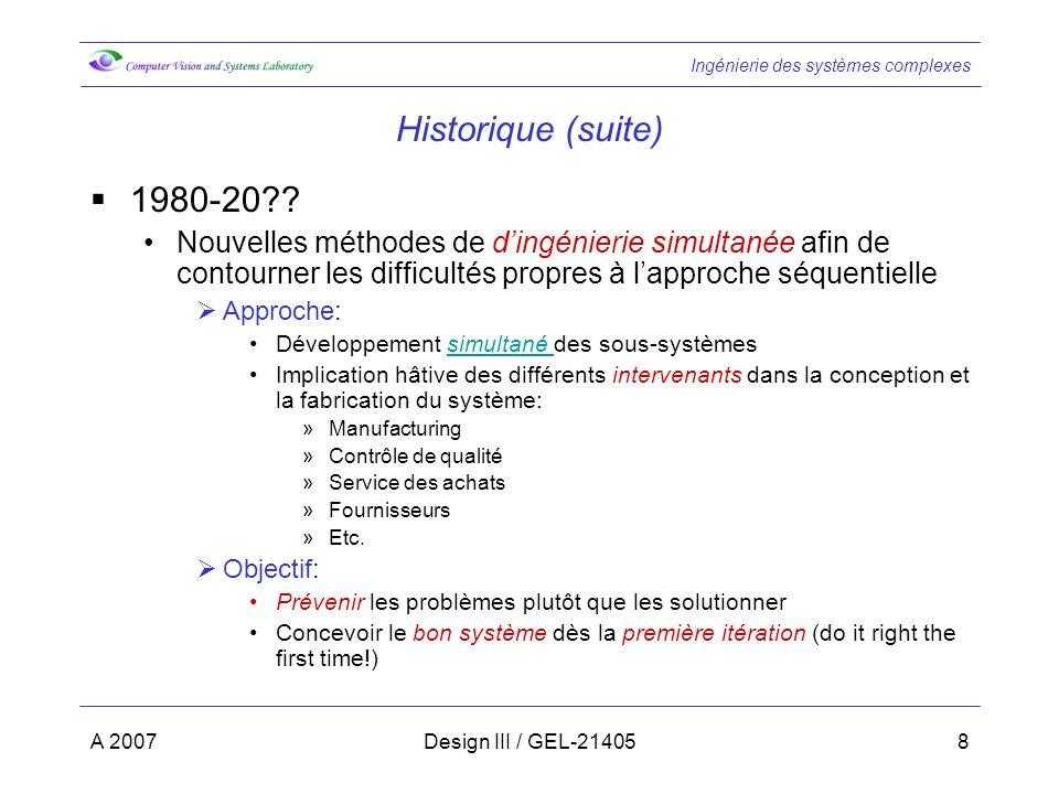 Historique (suite) 1980-20 Nouvelles méthodes de d'ingénierie simultanée afin de contourner les difficultés propres à l'approche séquentielle.