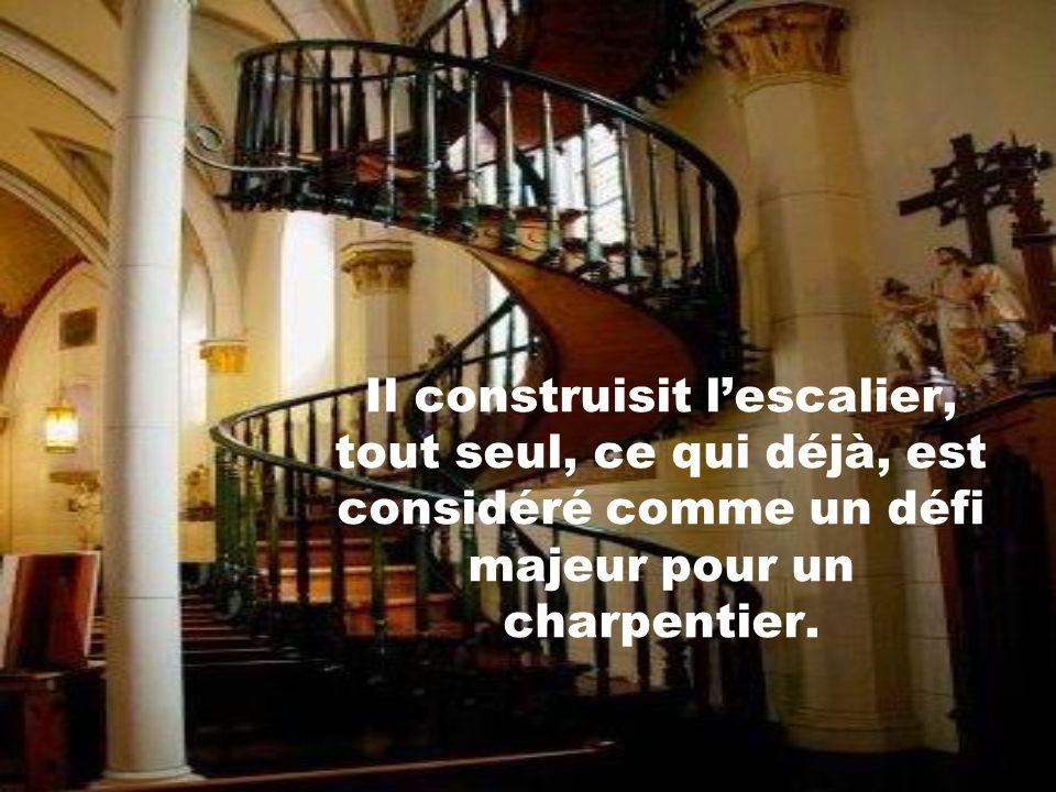 Il construisit l'escalier, tout seul, ce qui déjà, est considéré comme un défi majeur pour un charpentier.