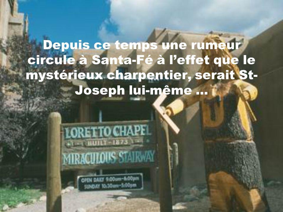 Depuis ce temps une rumeur circule à Santa-Fé à l'effet que le mystérieux charpentier, serait St-Joseph lui-même ...