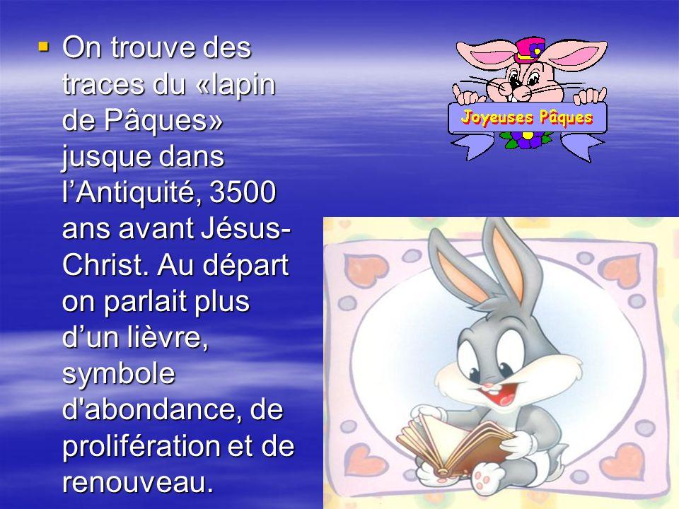 On trouve des traces du «lapin de Pâques» jusque dans l'Antiquité, 3500 ans avant Jésus-Christ.