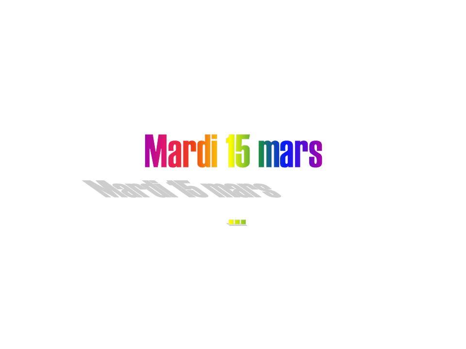 Mardi 15 mars ...