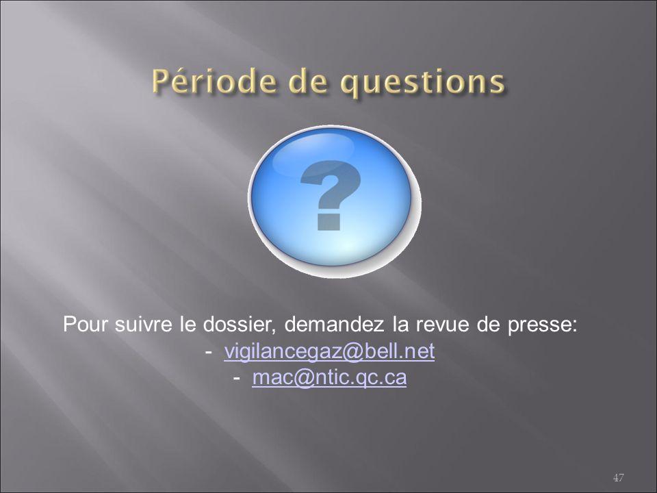 Pour suivre le dossier, demandez la revue de presse: - vigilancegaz@bell.net - mac@ntic.qc.ca