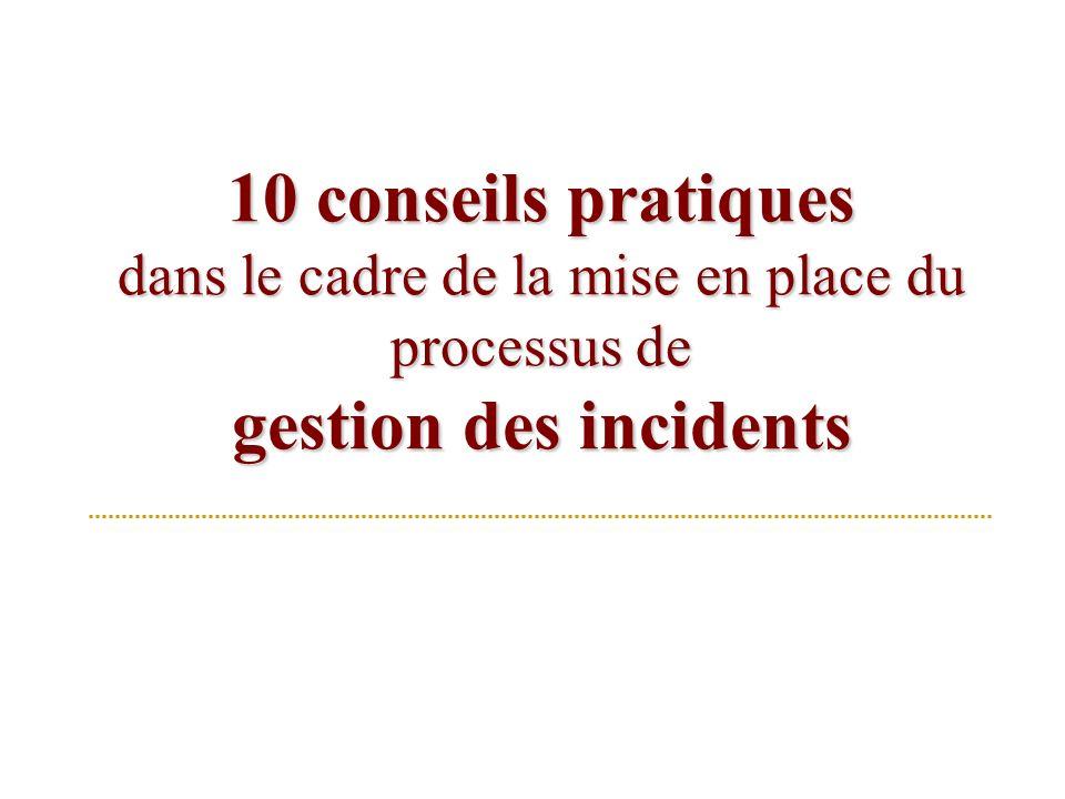 10 conseils pratiques dans le cadre de la mise en place du processus de gestion des incidents