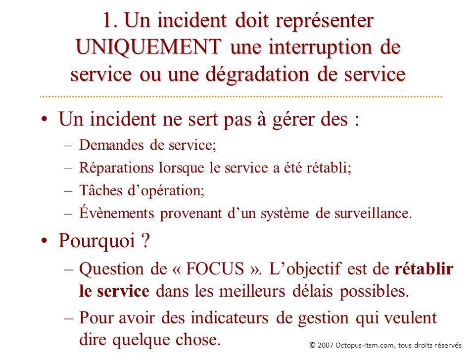 1. Un incident doit représenter UNIQUEMENT une interruption de service ou une dégradation de service