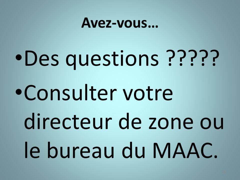 Consulter votre directeur de zone ou le bureau du MAAC.