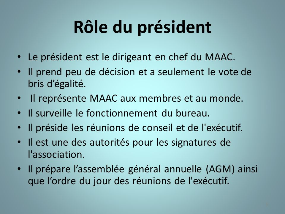Rôle du président Le président est le dirigeant en chef du MAAC.