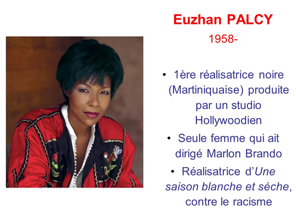 Euzhan PALCY 1958- 1ère réalisatrice noire (Martiniquaise) produite par un studio Hollywoodien. Seule femme qui ait dirigé Marlon Brando.