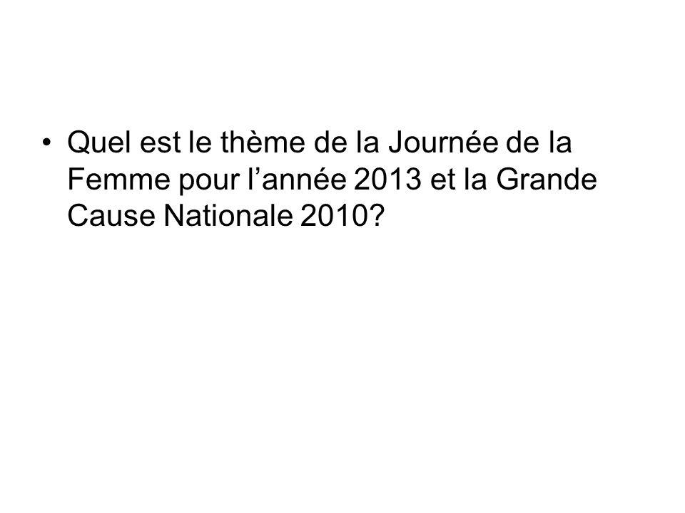 Quel est le thème de la Journée de la Femme pour l'année 2013 et la Grande Cause Nationale 2010
