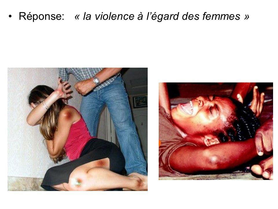 Réponse: « la violence à l'égard des femmes »