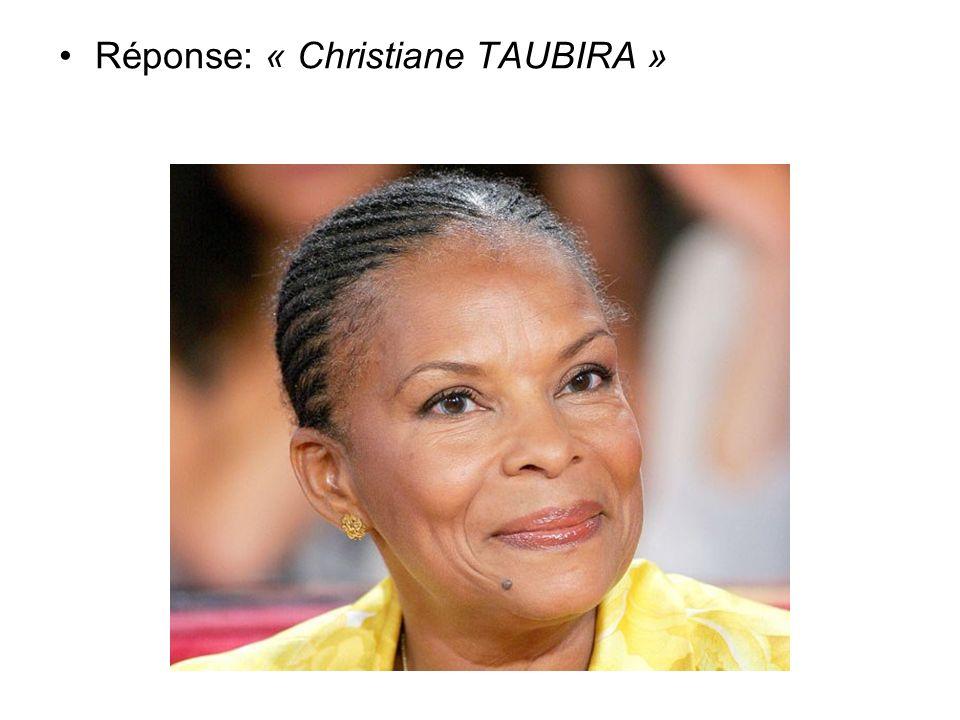 Réponse: « Christiane TAUBIRA »