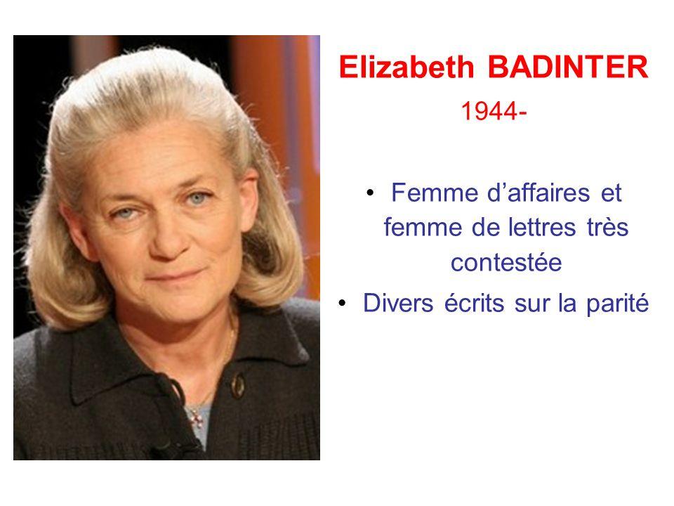 Elizabeth BADINTER 1944- Femme d'affaires et femme de lettres très contestée.